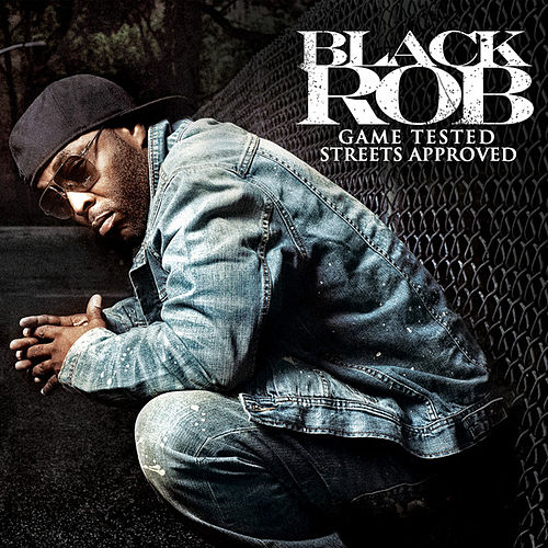 Game Tested, Streets Approved by Black Rob
