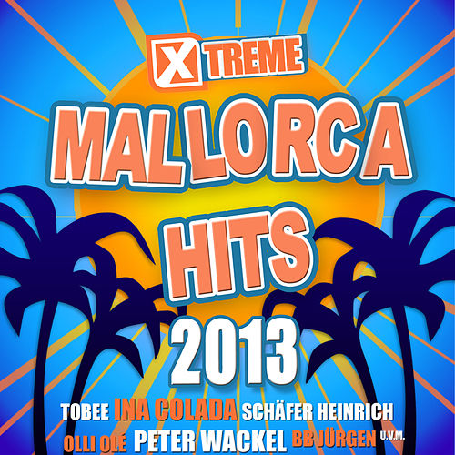 Xtreme Mallorca Hits 2013 by Various Artists