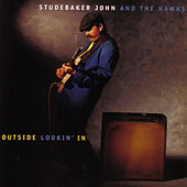 Outside Lookin' In by Studebaker John and the Hawks