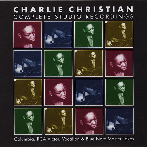 Complete Studio Recordings: The Columbia, RCA Victor, Vocalion & Blue Note Master Takes by Charlie Christian