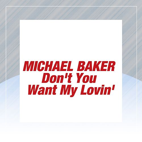 Don't You Want My Lovin' by Michael Baker