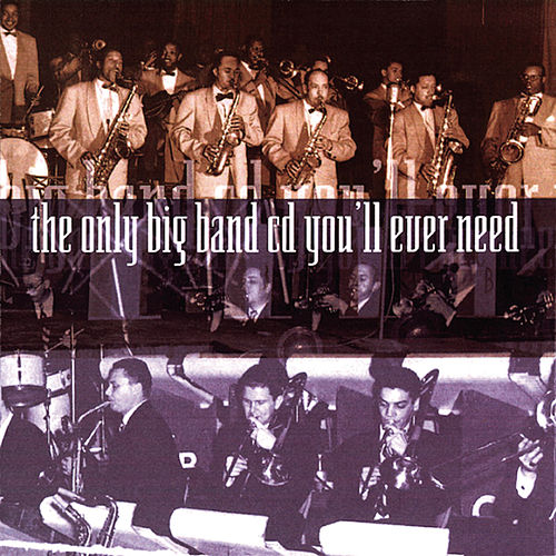 The Only Big Band CD You'll Ever Need by Various Artists