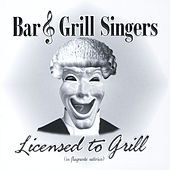 Licensed to Grill by The Bar and Grill Singers