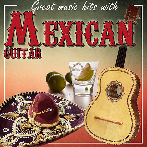 Great Music Hits with Mexican Guitar by Salvador Andrades