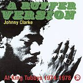 A Ruffer Version: Johnny Clarke At King Tubby's 1974-78 by Various Artists