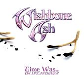 Time Was (The Live Anthology) by Wishbone Ash