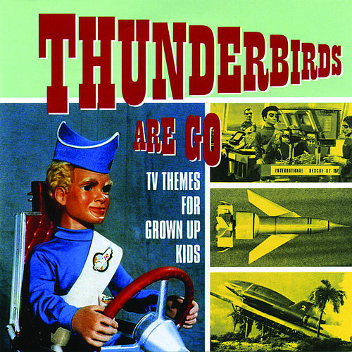 Thunderbirds Are Go - TV Themes for Grown Up Kids by Various Artists