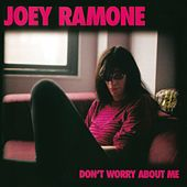 Don't Worry About Me by Joey Ramone