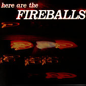 Here Are The Fireballs by The Fireballs