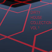 Dirty House Collection, Vol. 3 by Various Artists