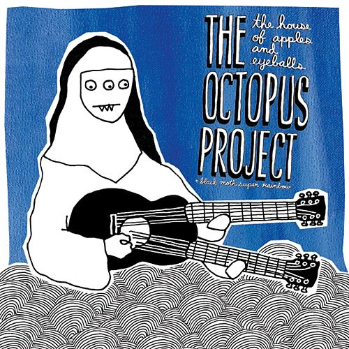 The House Of Apples & Eyeballs by The Octopus Project