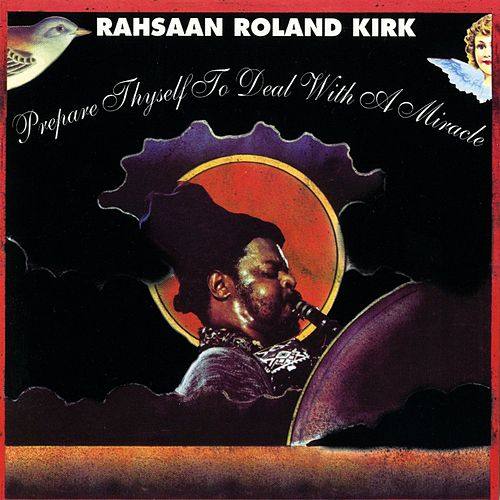 Prepare Thyself To Deal With A Miracle by Rahsaan Roland Kirk