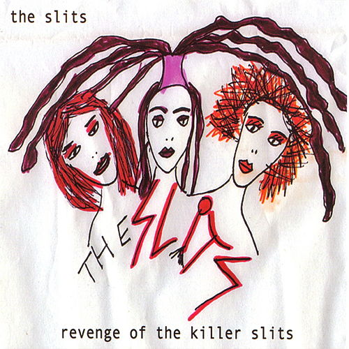 Revenge Of The Killer Slits by The Slits