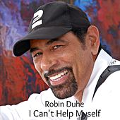 I Can't Help Myself by Robin Duhe