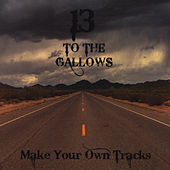 Make Your Own Tracks by 13 To The Gallows