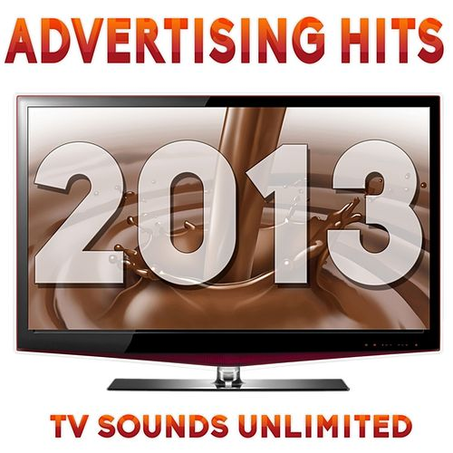 Advertising Hits 2013 by TV Sounds Unlimited