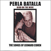 Bird on the Wire: The Songs of Leonard Cohen by Perla Batalla