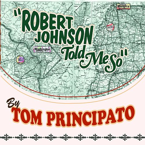 Robert Johnson Told Me So by Tom Principato