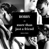 More Than Just A Friend by Bobby