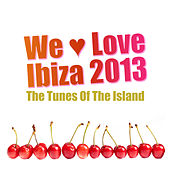 We Love Ibiza 2013 - The Tunes of the Island by Various Artists