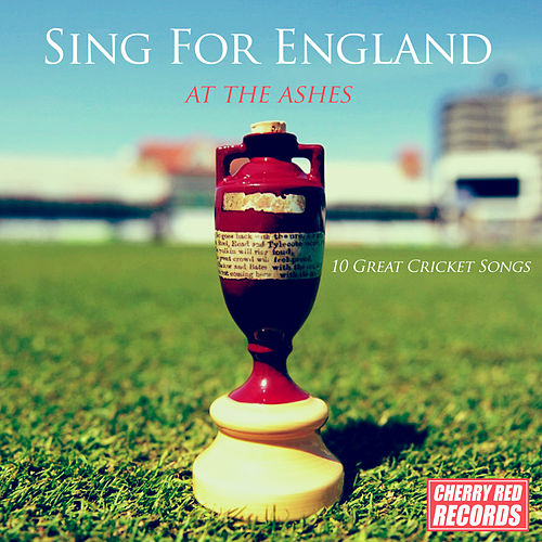 Sing for England at the Ashes: 10 Great Cricket Songs by Various Artists