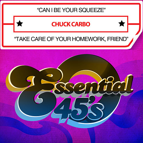 Can I Be Your Squeeze / Take Care of Your Homework, Friend (Digital 45) by Chuck Carbo