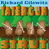 Tater Gun Strut by Richard Gilewitz