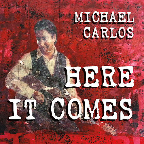 Here It Comes by Michael Carlos
