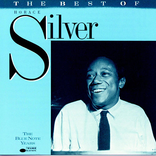 Best Of Horace Silver - The Blue Note Years by Horace Silver