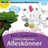 Lebenskenner-Alleskönner: Mit Leichtigkeit durchs Leben (Lebensberater-Wochenkursus), Teil 8 by Kurt Tepperwein