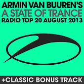 A State Of Trance Radio Top 20 - August 2013 (Including Classic Bonus Track) by Various Artists