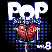 Pop Ballads, Vol. 8 by Various Artists