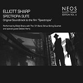 Elliott Sharp Edition, Vol. 6: Spectropia Suite by Debbie Harry