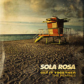Get It Together - The Remixes by Sola Rosa