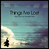 Things I've Lost (2004-2013 the Greatest Hints) by Afterglow (60's)