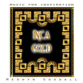 Music for Inspiration - Inca Gold by Medwyn Goodall