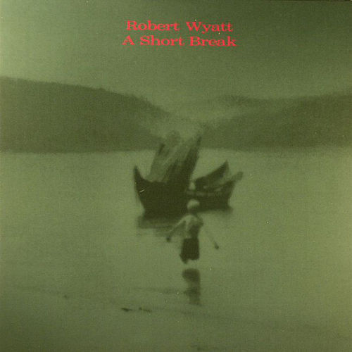 A Short Break by Robert Wyatt
