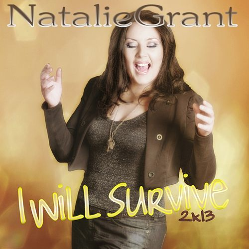 I Will Survive 2k13 by Natalie Grant