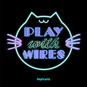 Play With Wires by Replicants