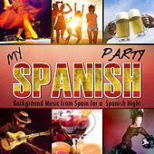 My Spanish Party. Background Music from Spain for a Spanish Night by Various Artists