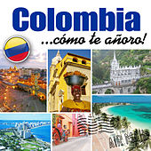Colombia... Cómo Te Añoro! by Various Artists