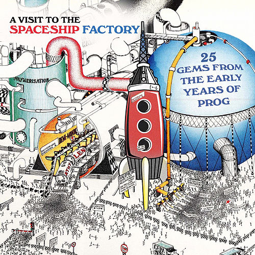 A Visit to the Spaceship Factory - 25 Gems from the Early Years of Prog (Remastered) by Various Artists
