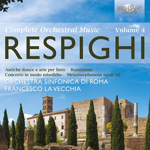 Respighi: Complete Orchestral Music, Vol. 4 by Various Artists