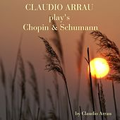 Claudio Arrau Plays Chopin & Schumann by Claudio Arrau