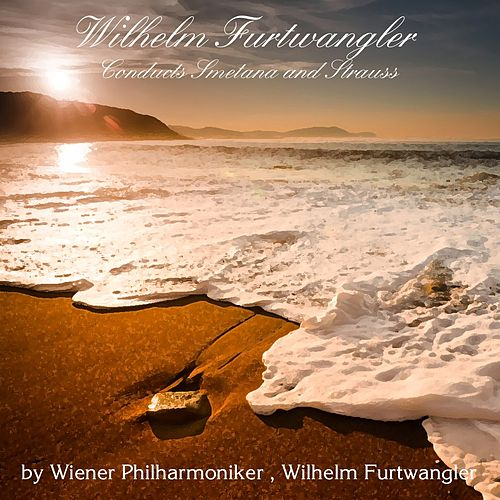 Wilhelm Furtwangler Conducts Smetana and Strauss by Wilhelm Furtwangler