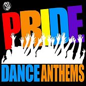 Pride Dance Anthems by Various Artists