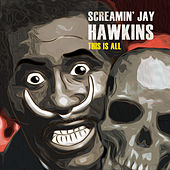 This Is All by Screamin' Jay Hawkins