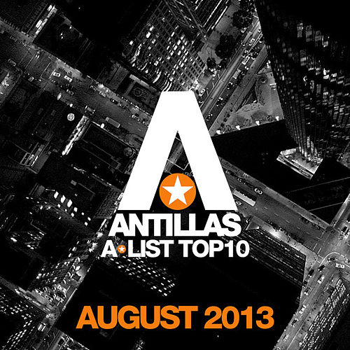 Antillas A-List Top 10 - August 2013 by Various Artists