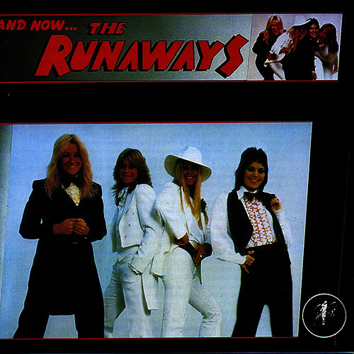 And Now? The Runaways by The Runaways