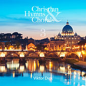 Dick: Christian Hymns & Chorals, Vol. 3 by Viktor Dick